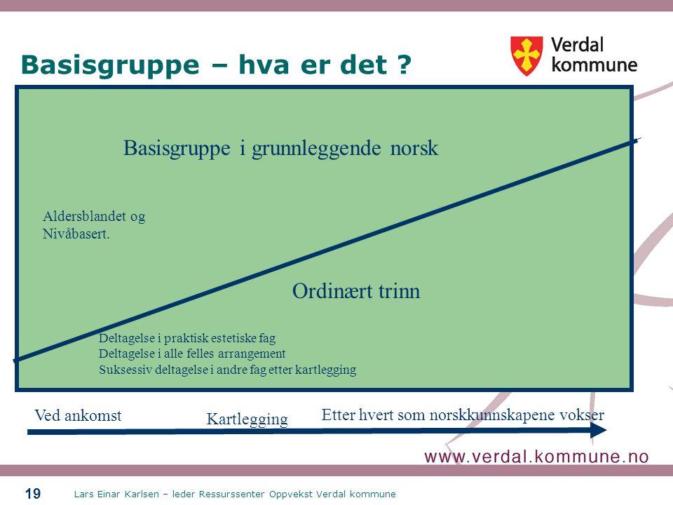 Lars Einar Karlsen – leder Ressurssenter Oppvekst Verdal kommune 19 Basisgruppe – hva er det .