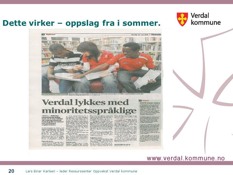 Lars Einar Karlsen – leder Ressurssenter Oppvekst Verdal kommune 20 Dette virker – oppslag fra i sommer.