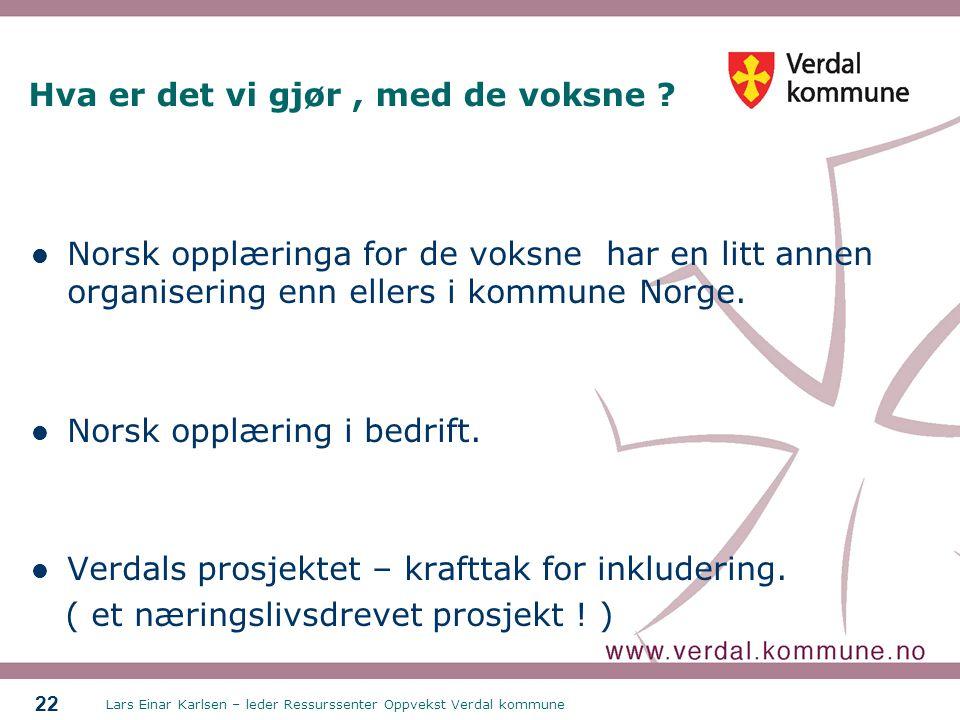 Lars Einar Karlsen – leder Ressurssenter Oppvekst Verdal kommune 22 Hva er det vi gjør, med de voksne .