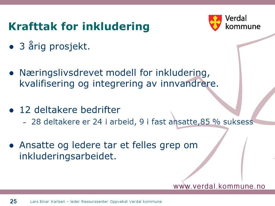 Lars Einar Karlsen – leder Ressurssenter Oppvekst Verdal kommune 25 Krafttak for inkludering  3 årig prosjekt.