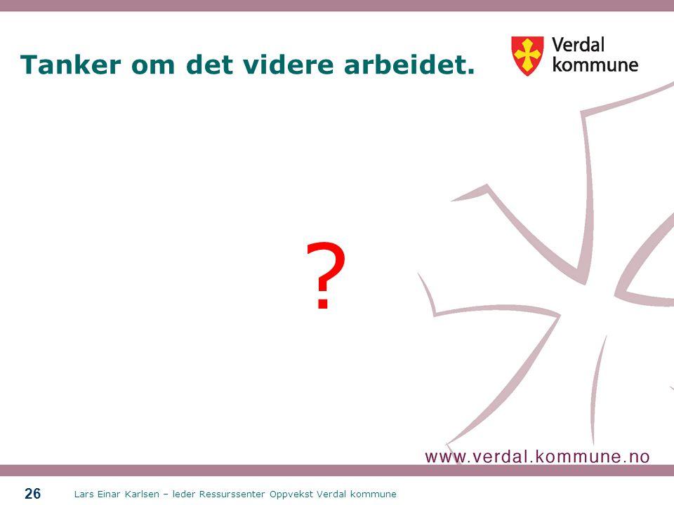 Lars Einar Karlsen – leder Ressurssenter Oppvekst Verdal kommune 26 Tanker om det videre arbeidet.