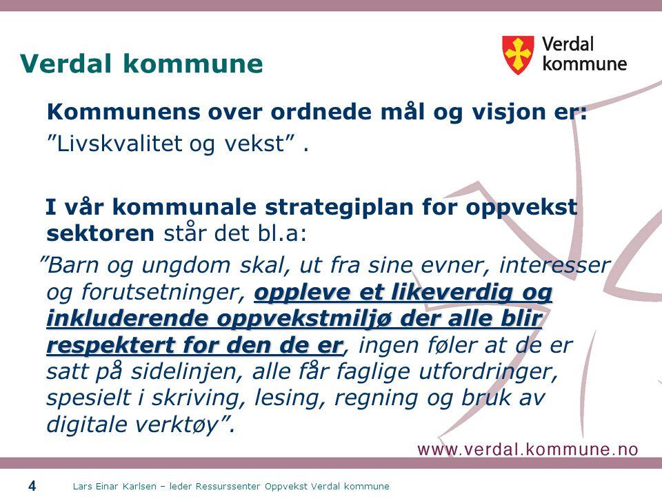 Lars Einar Karlsen – leder Ressurssenter Oppvekst Verdal kommune 4 Verdal kommune Kommunens over ordnede mål og visjon er: Livskvalitet og vekst .