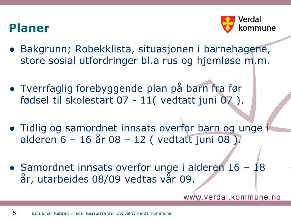 Lars Einar Karlsen – leder Ressurssenter Oppvekst Verdal kommune 5  Bakgrunn; Robekklista, situasjonen i barnehagene, store sosial utfordringer bl.a rus og hjemløse m.m.