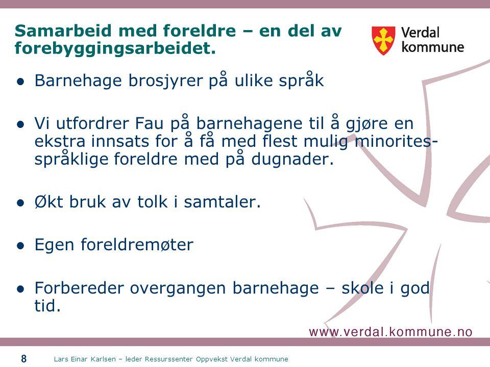Lars Einar Karlsen – leder Ressurssenter Oppvekst Verdal kommune 8 Samarbeid med foreldre – en del av forebyggingsarbeidet.