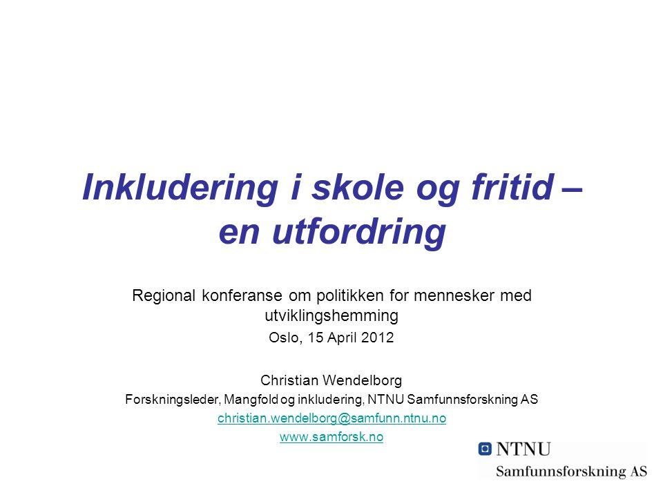 Inkludering i skole og fritid – en utfordring Regional konferanse om politikken for mennesker med utviklingshemming Oslo, 15 April 2012 Christian Wend