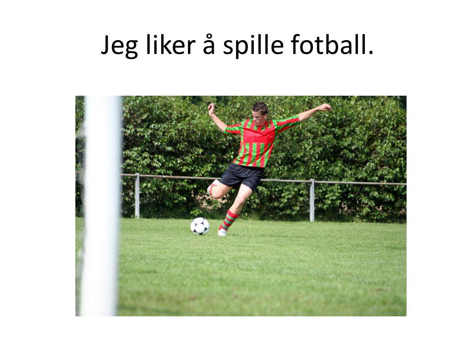 Jeg liker å spille fotball.
