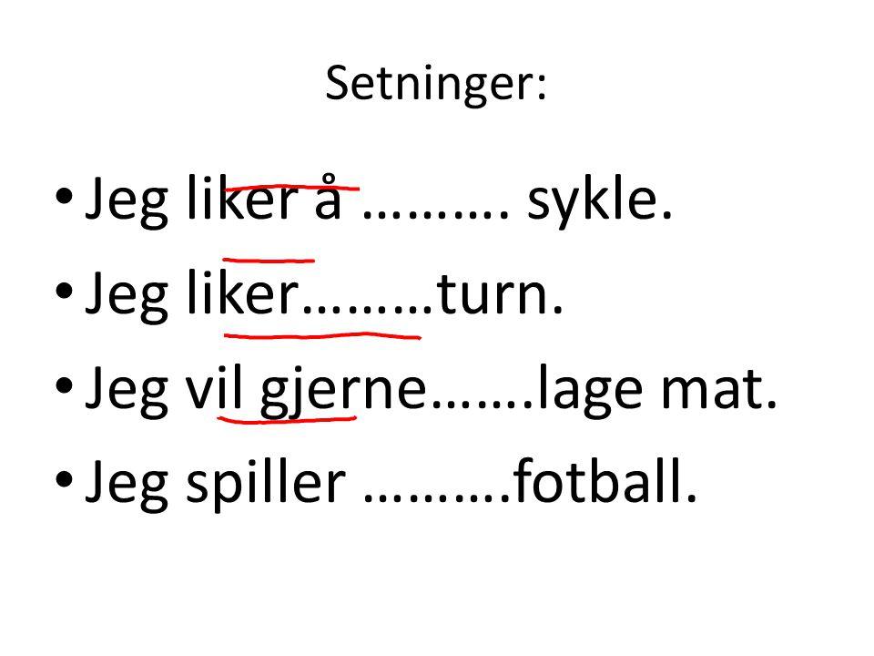 Setninger: • Jeg liker å ………. sykle. • Jeg liker………turn. • Jeg vil gjerne…….lage mat. • Jeg spiller ……….fotball.