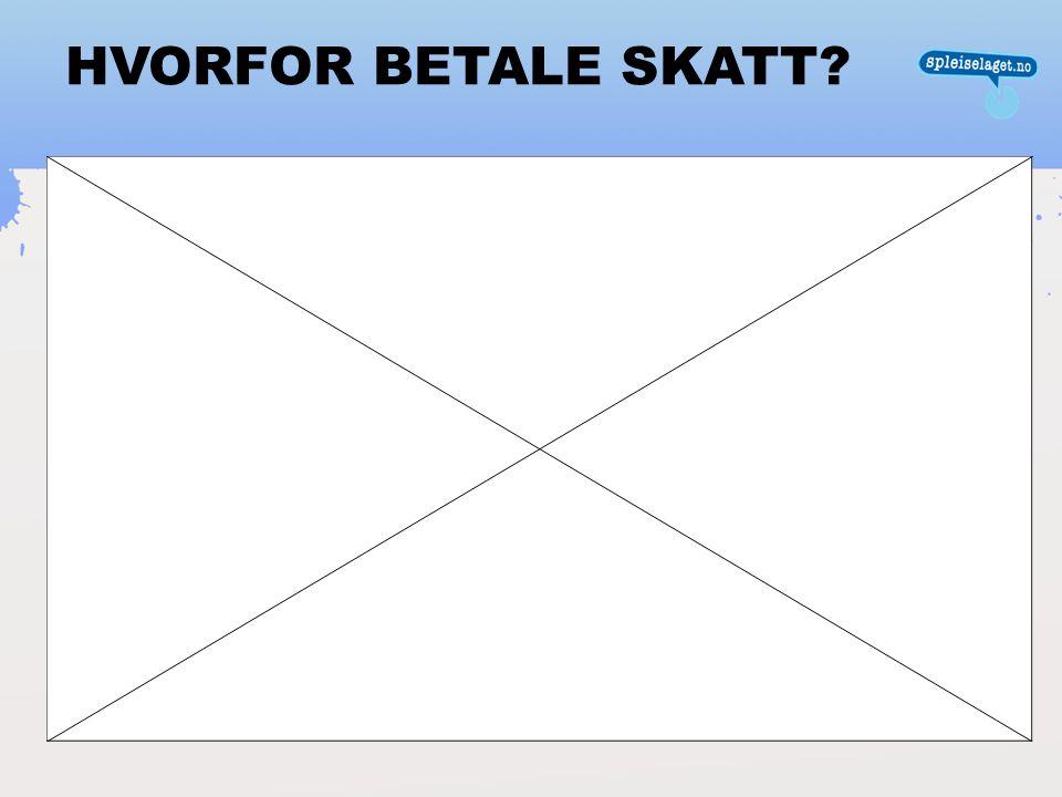 HVORFOR BETALE SKATT?