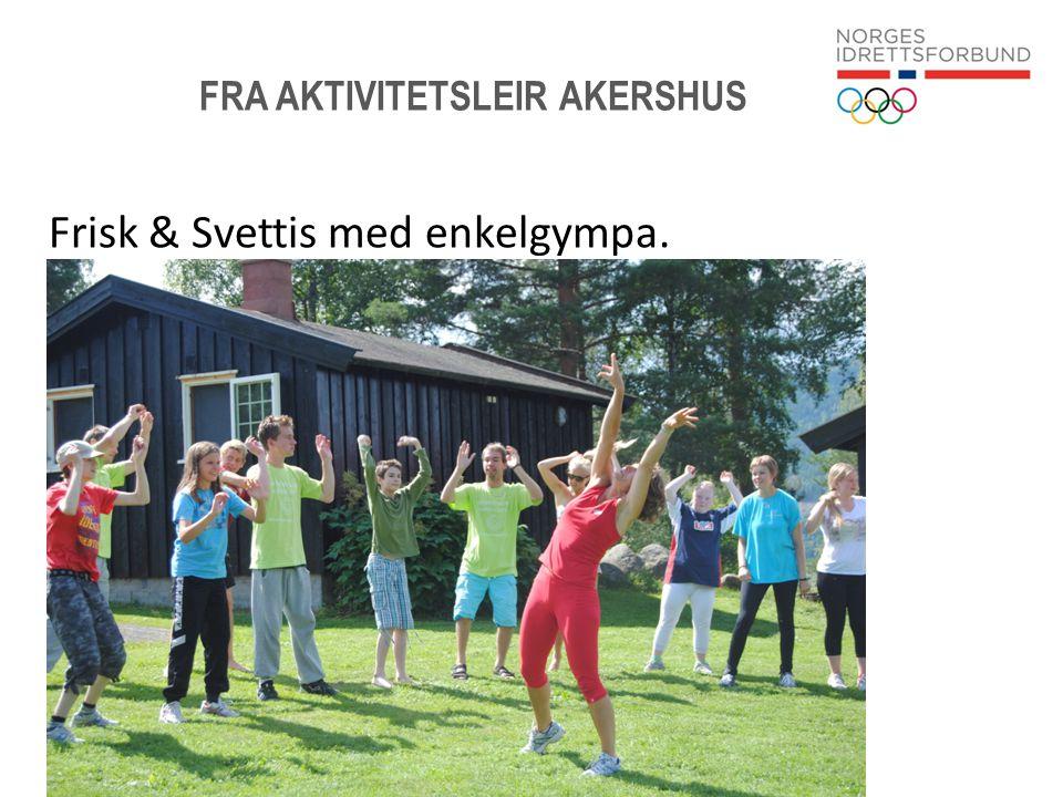 Side 14 FRA AKTIVITETSLEIR AKERSHUS Frisk & Svettis med enkelgympa.