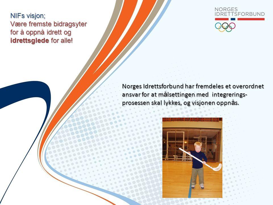NIFs visjon; Være fremste bidragsyter for å oppnå idrett og idrettsglede for alle! Norges Idrettsforbund har fremdeles et overordnet ansvar for at m å