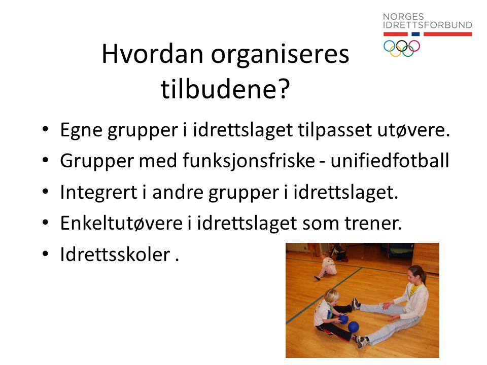 Hvordan organiseres tilbudene? • Egne grupper i idrettslaget tilpasset utøvere. • Grupper med funksjonsfriske - unifiedfotball • Integrert i andre gru