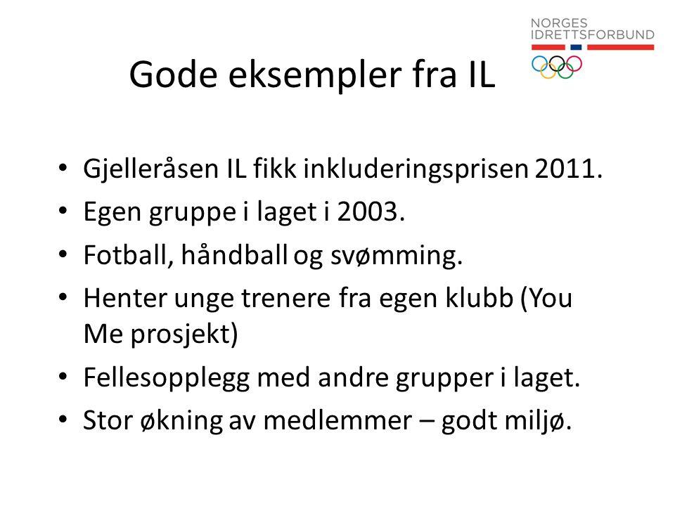 Gode eksempler fra IL • Gjelleråsen IL fikk inkluderingsprisen 2011. • Egen gruppe i laget i 2003. • Fotball, håndball og svømming. • Henter unge tren