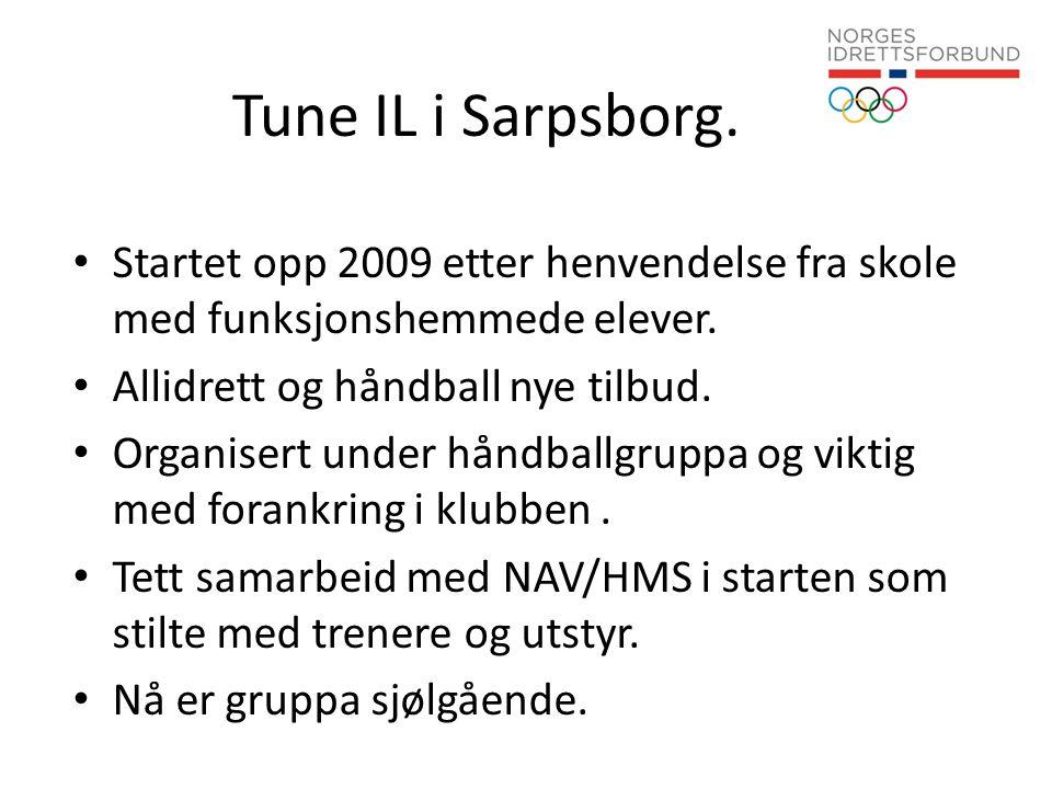 Tune IL i Sarpsborg. • Startet opp 2009 etter henvendelse fra skole med funksjonshemmede elever. • Allidrett og håndball nye tilbud. • Organisert unde