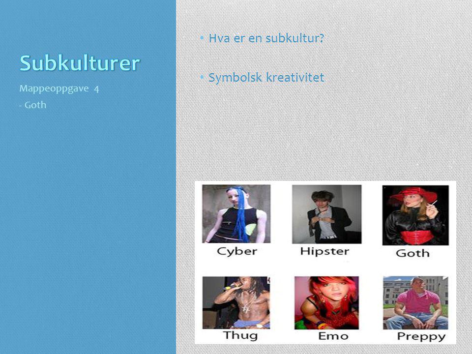 • Hva er en subkultur? • Symbolsk kreativitet Mappeoppgave 4 - Goth
