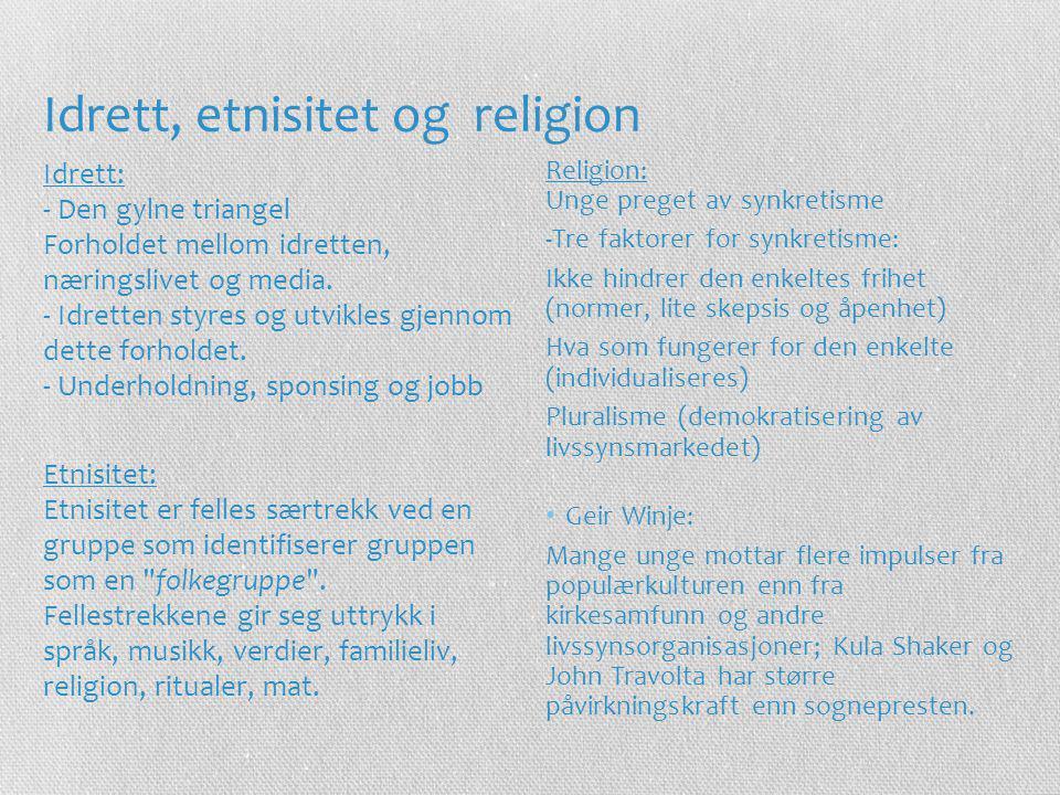Idrett, etnisitet og religion Idrett: - Den gylne triangel Forholdet mellom idretten, næringslivet og media. - Idretten styres og utvikles gjennom det