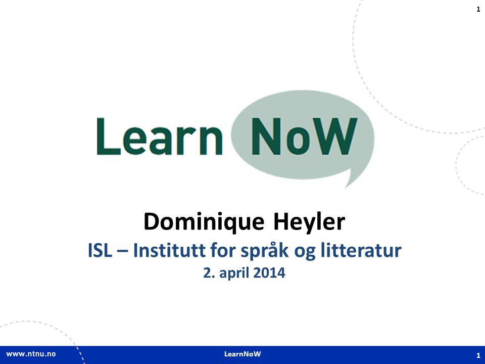 LearnNoW 1 Dominique Heyler ISL – Institutt for språk og litteratur 2. april 2014 1