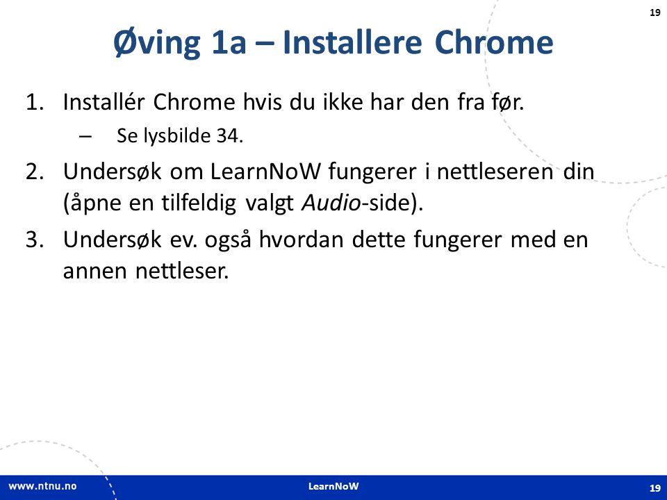 LearnNoW 19 Øving 1a – Installere Chrome 1.Installér Chrome hvis du ikke har den fra før. – Se lysbilde 34. 2.Undersøk om LearnNoW fungerer i nettlese