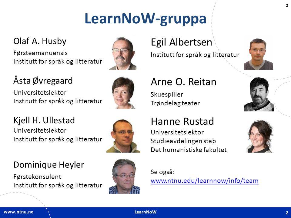 LearnNoW 2 LearnNoW-gruppa 2 Olaf A. Husby Førsteamanuensis Institutt for språk og litteratur Egil Albertsen Institutt for språk og litteratur Åsta Øv