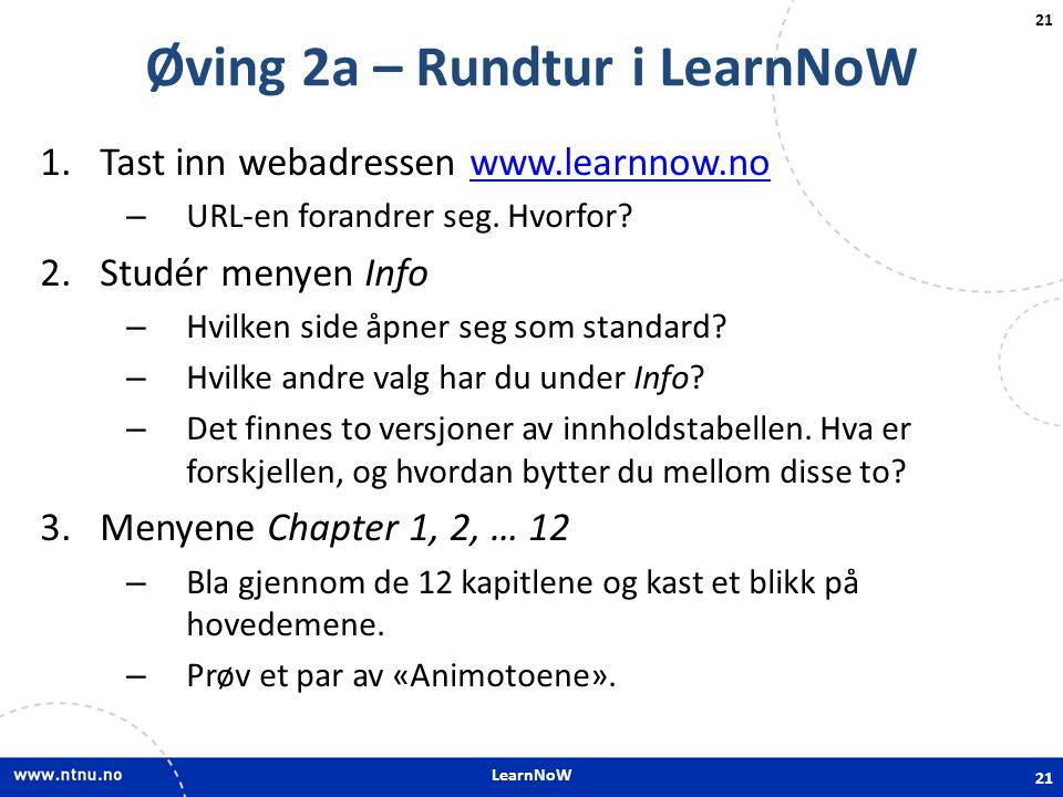LearnNoW 21 Øving 2a – Rundtur i LearnNoW 1.Tast inn webadressen www.learnnow.nowww.learnnow.no – URL-en forandrer seg. Hvorfor? 2.Studér menyen Info