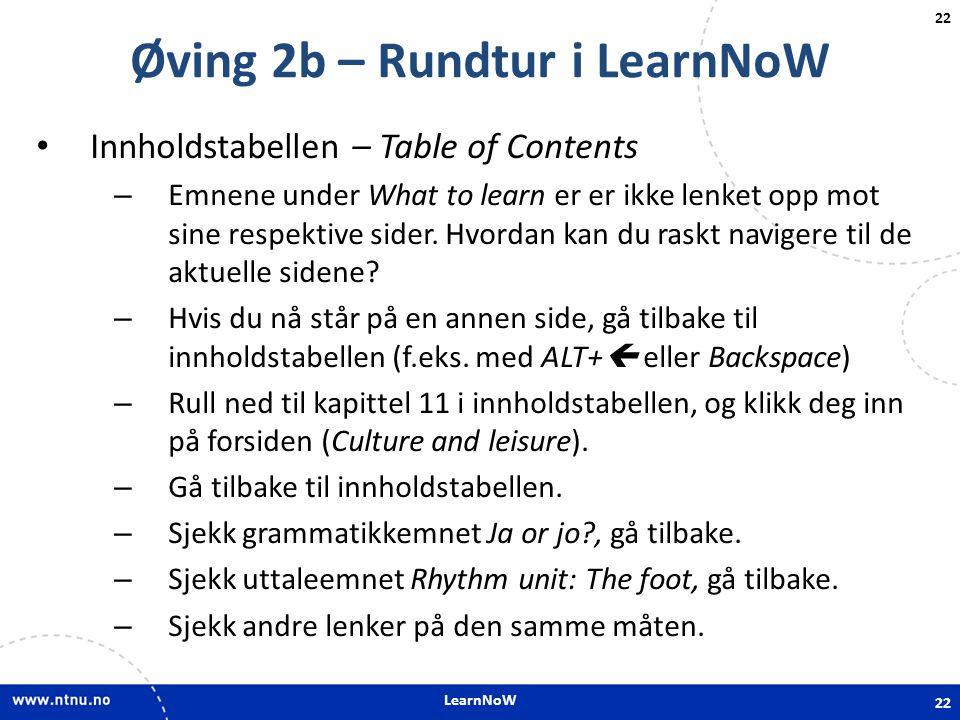 LearnNoW 22 Øving 2b – Rundtur i LearnNoW • Innholdstabellen – Table of Contents – Emnene under What to learn er er ikke lenket opp mot sine respektiv