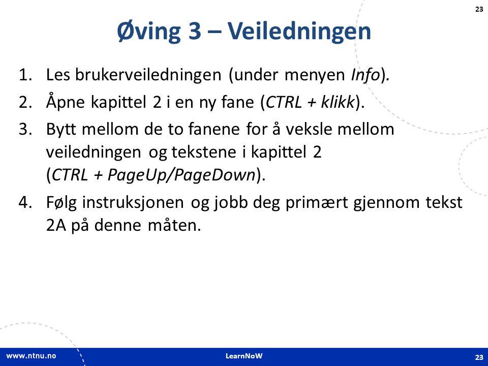 LearnNoW 23 Øving 3 – Veiledningen 1.Les brukerveiledningen (under menyen Info). 2.Åpne kapittel 2 i en ny fane (CTRL + klikk). 3.Bytt mellom de to fa