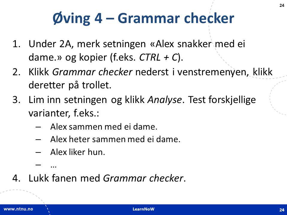 LearnNoW 24 Øving 4 – Grammar checker 1.Under 2A, merk setningen «Alex snakker med ei dame.» og kopier (f.eks. CTRL + C). 2.Klikk Grammar checker nede