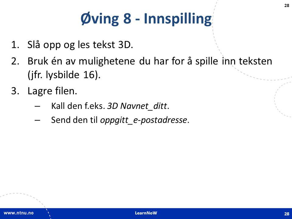 LearnNoW 28 Øving 8 - Innspilling 1.Slå opp og les tekst 3D. 2.Bruk én av mulighetene du har for å spille inn teksten (jfr. lysbilde 16). 3.Lagre file