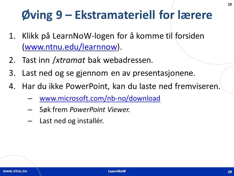 LearnNoW 29 Øving 9 – Ekstramateriell for lærere 1.Klikk på LearnNoW-logen for å komme til forsiden (www.ntnu.edu/learnnow).www.ntnu.edu/learnnow 2.Ta