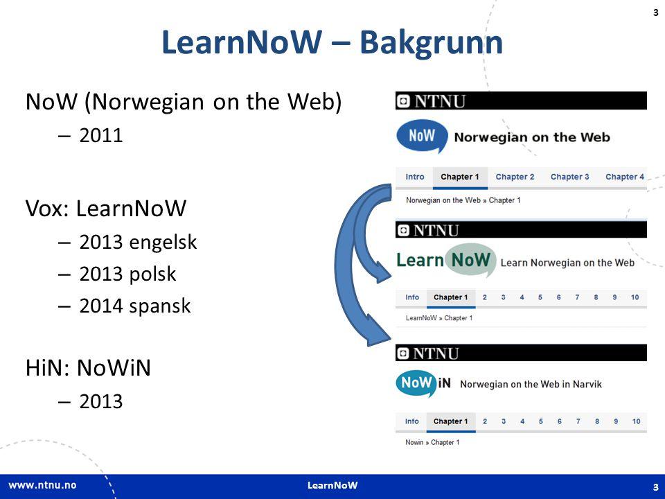 LearnNoW 3 LearnNoW – Bakgrunn NoW (Norwegian on the Web) – 2011 Vox: LearnNoW – 2013 engelsk – 2013 polsk – 2014 spansk HiN: NoWiN – 2013 3