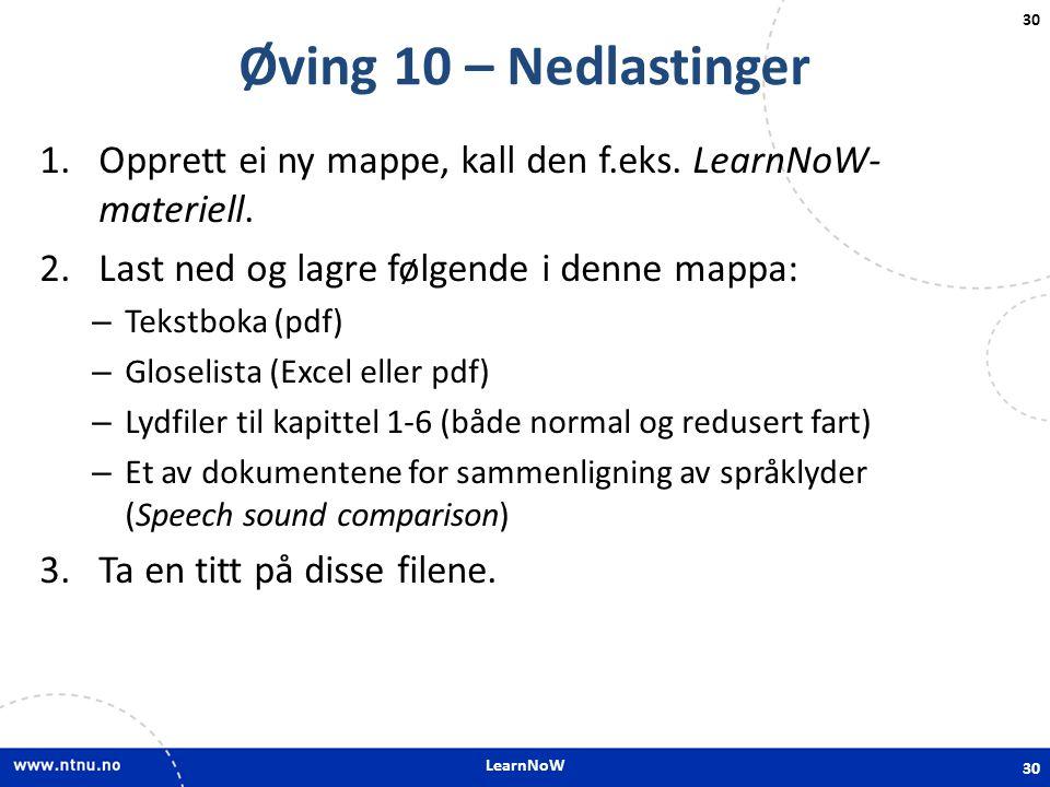 LearnNoW 30 Øving 10 – Nedlastinger 1.Opprett ei ny mappe, kall den f.eks. LearnNoW- materiell. 2.Last ned og lagre følgende i denne mappa: – Tekstbok