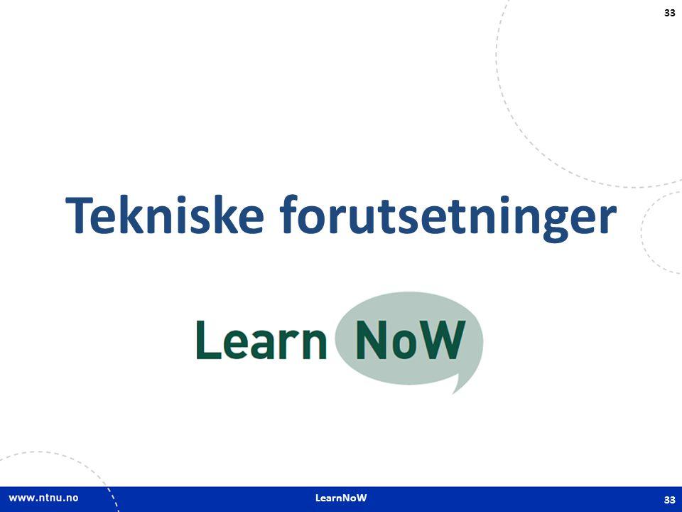 LearnNoW 33 Tekniske forutsetninger 33