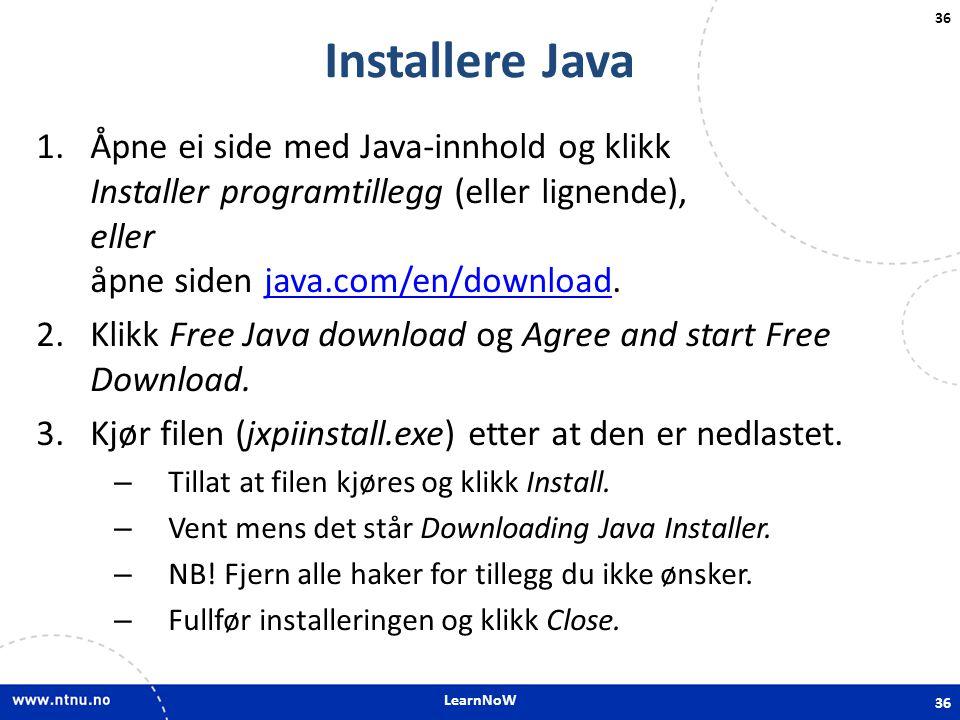 LearnNoW 36 Installere Java 1.Åpne ei side med Java-innhold og klikk Installer programtillegg (eller lignende), eller åpne siden java.com/en/download.