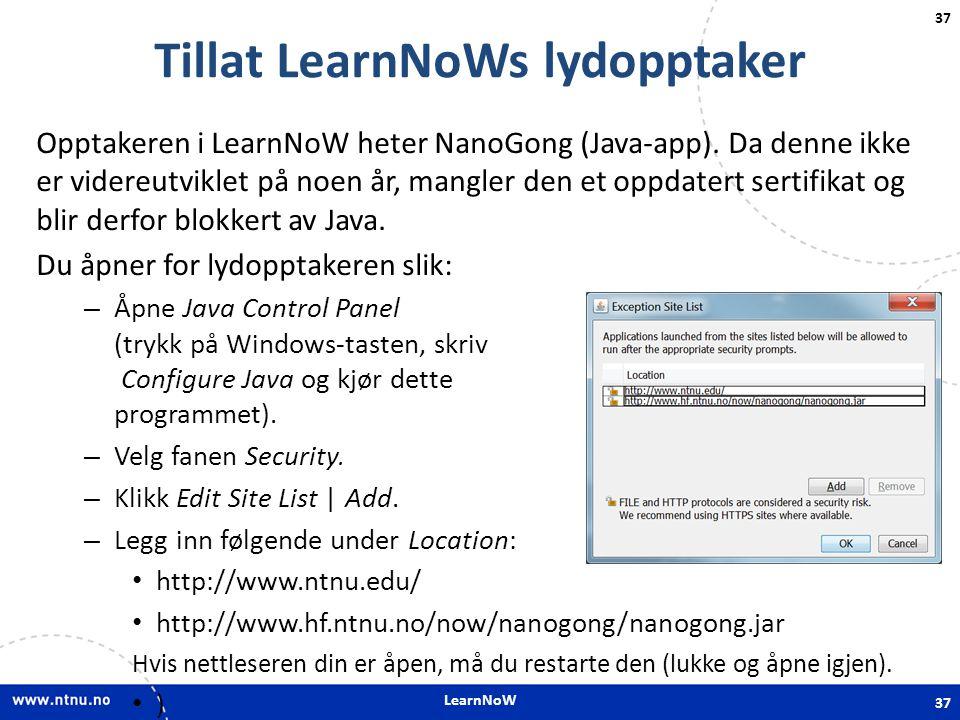 LearnNoW 37 Tillat LearnNoWs lydopptaker Opptakeren i LearnNoW heter NanoGong (Java-app). Da denne ikke er videreutviklet på noen år, mangler den et o