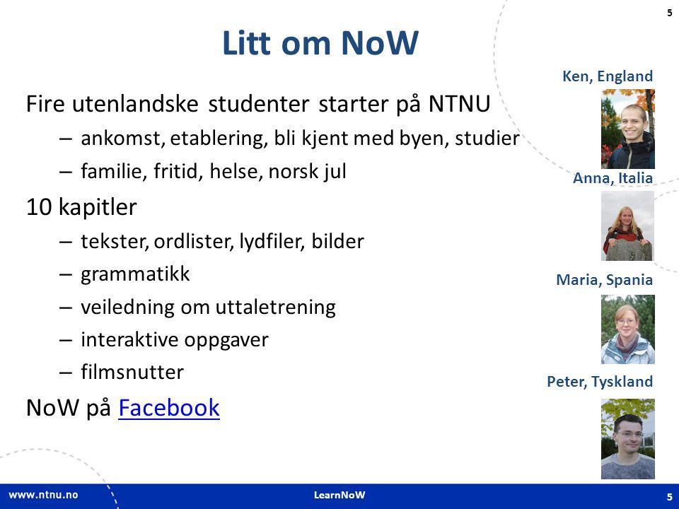 LearnNoW 5 Litt om NoW Fire utenlandske studenter starter på NTNU – ankomst, etablering, bli kjent med byen, studier – familie, fritid, helse, norsk j