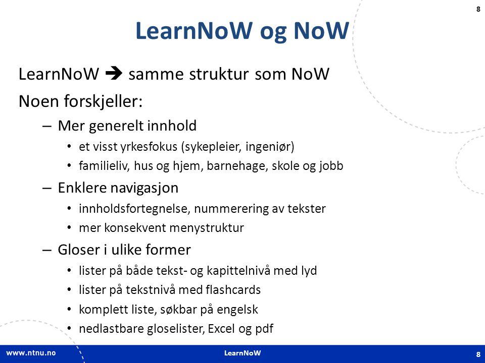 LearnNoW 8 LearnNoW og NoW LearnNoW  samme struktur som NoW Noen forskjeller: – Mer generelt innhold • et visst yrkesfokus (sykepleier, ingeniør) • f