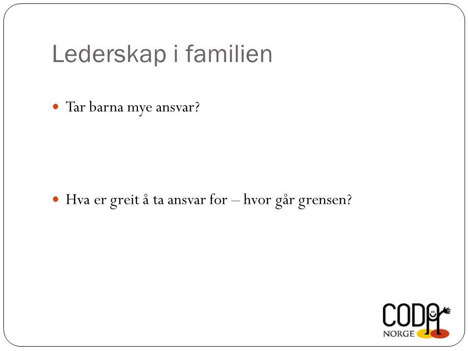 Lederskap i familien  Tar barna mye ansvar?  Hva er greit å ta ansvar for – hvor går grensen?