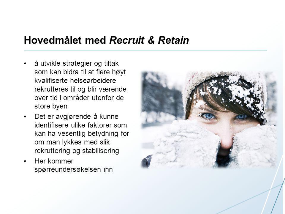 Hovedmålet med Recruit & Retain •å utvikle strategier og tiltak som kan bidra til at flere høyt kvalifiserte helsearbeidere rekrutteres til og blir væ