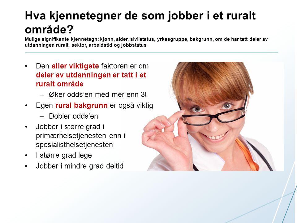 Hva kjennetegner de som jobber i et ruralt område? Mulige signifikante kjennetegn: kjønn, alder, sivilstatus, yrkesgruppe, bakgrunn, om de har tatt de