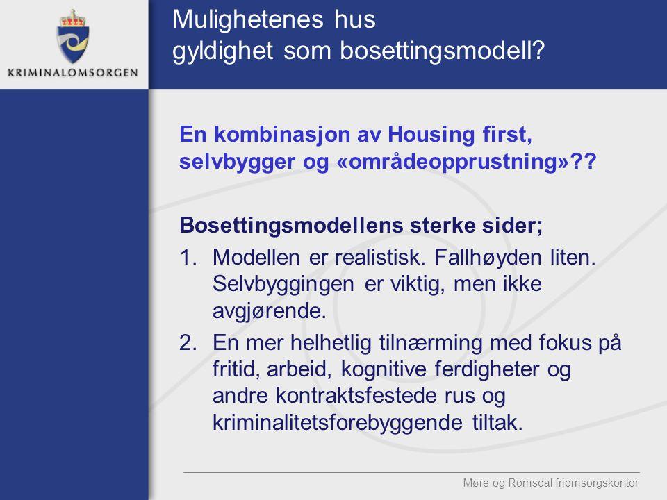 Mulighetenes hus gyldighet som bosettingsmodell? En kombinasjon av Housing first, selvbygger og «områdeopprustning»?? Bosettingsmodellens sterke sider