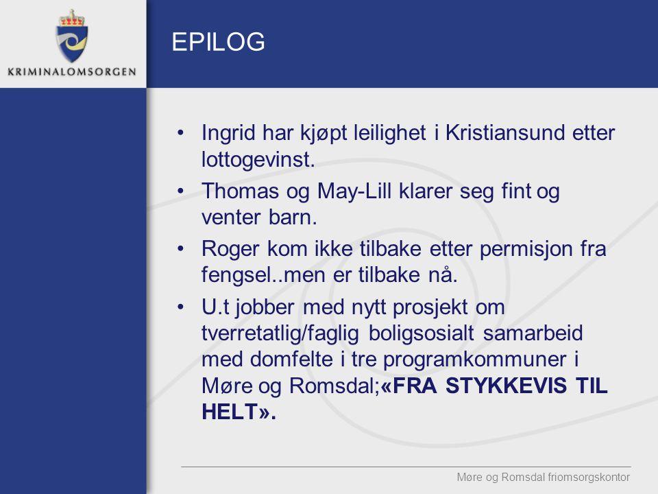 EPILOG •Ingrid har kjøpt leilighet i Kristiansund etter lottogevinst. •Thomas og May-Lill klarer seg fint og venter barn. •Roger kom ikke tilbake ette