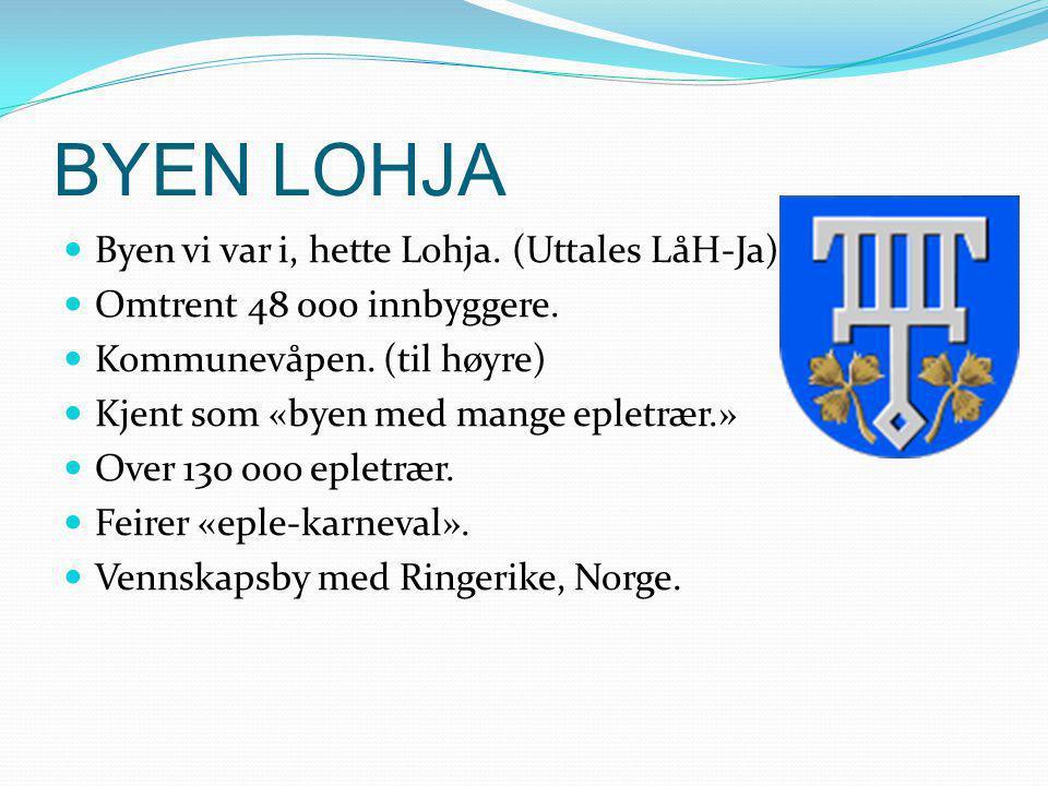 BYEN LOHJA  Byen vi var i, hette Lohja.(Uttales LåH-Ja)  Omtrent 48 000 innbyggere.