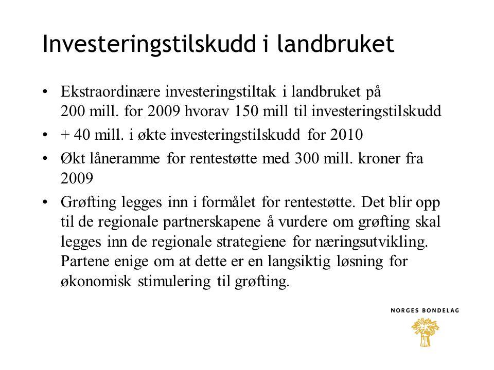 Investeringstilskudd i landbruket •Ekstraordinære investeringstiltak i landbruket på 200 mill.