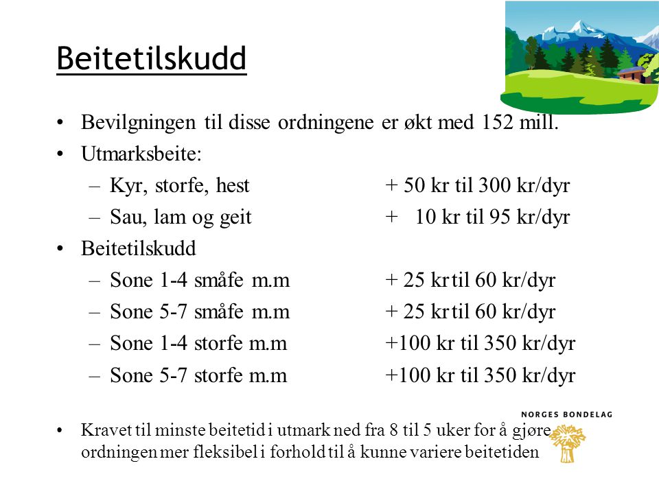 Sau og lam •Husdyrtilskuddet økes med 30 kroner for dyr over 1 år •For lammeslakt kval 0 eller bedre økes tilskuddet med 4 kroner per slakt, også økologisk.