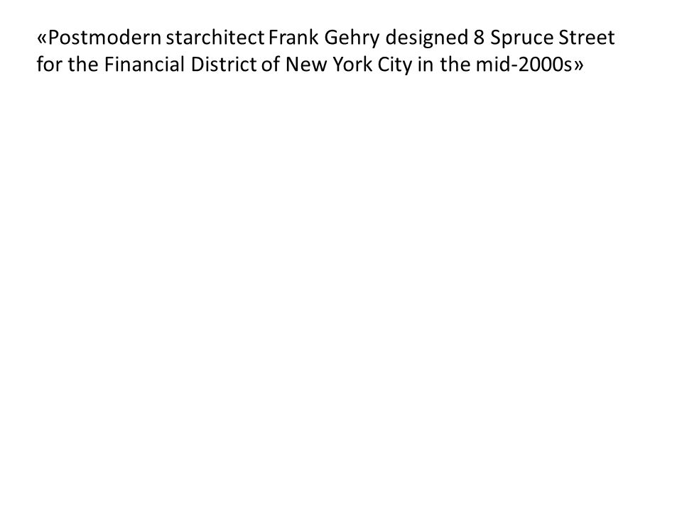 «Postmodern starchitect Frank Gehry designed 8 Spruce Street for the Financial District of New York City in the mid-2000s»