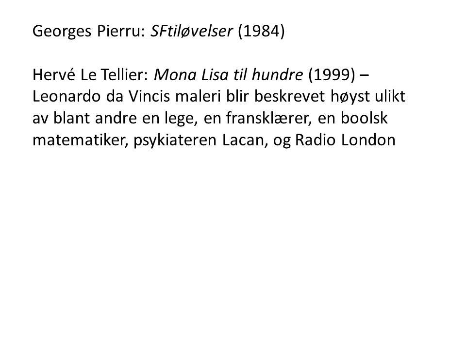 Georges Pierru: SFtiløvelser (1984) Hervé Le Tellier: Mona Lisa til hundre (1999) – Leonardo da Vincis maleri blir beskrevet høyst ulikt av blant andre en lege, en fransklærer, en boolsk matematiker, psykiateren Lacan, og Radio London