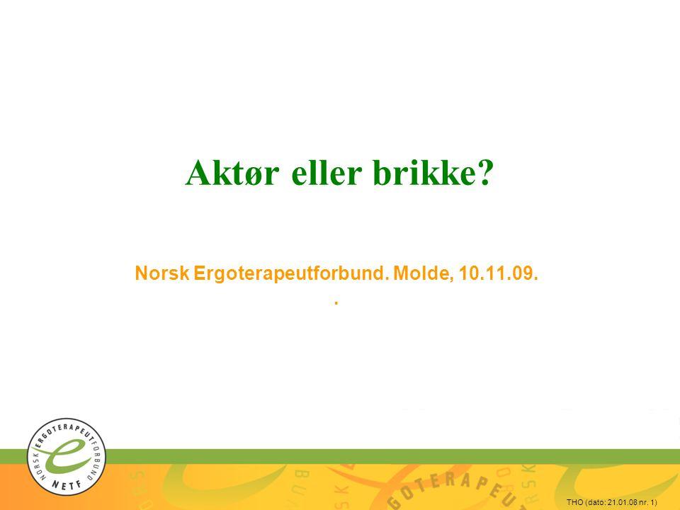 THO (dato: 21.01.08 nr. 1) Aktør eller brikke? Norsk Ergoterapeutforbund. Molde, 10.11.09..