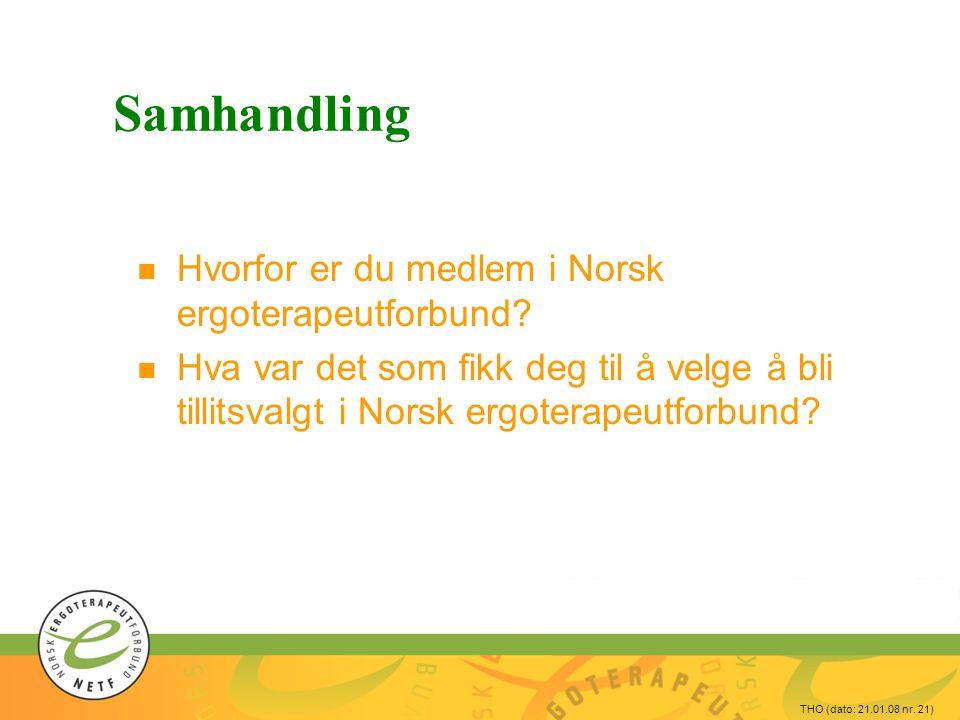 THO (dato: 21.01.08 nr. 21) Samhandling n Hvorfor er du medlem i Norsk ergoterapeutforbund? n Hva var det som fikk deg til å velge å bli tillitsvalgt