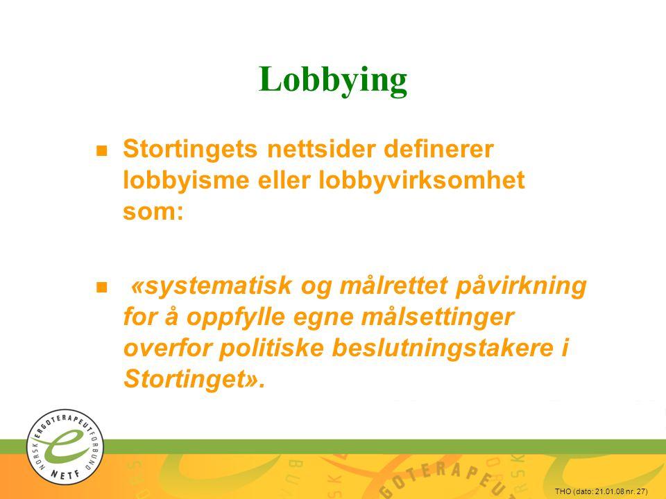THO (dato: 21.01.08 nr. 27) Lobbying n Stortingets nettsider definerer lobbyisme eller lobbyvirksomhet som: n «systematisk og målrettet påvirkning for