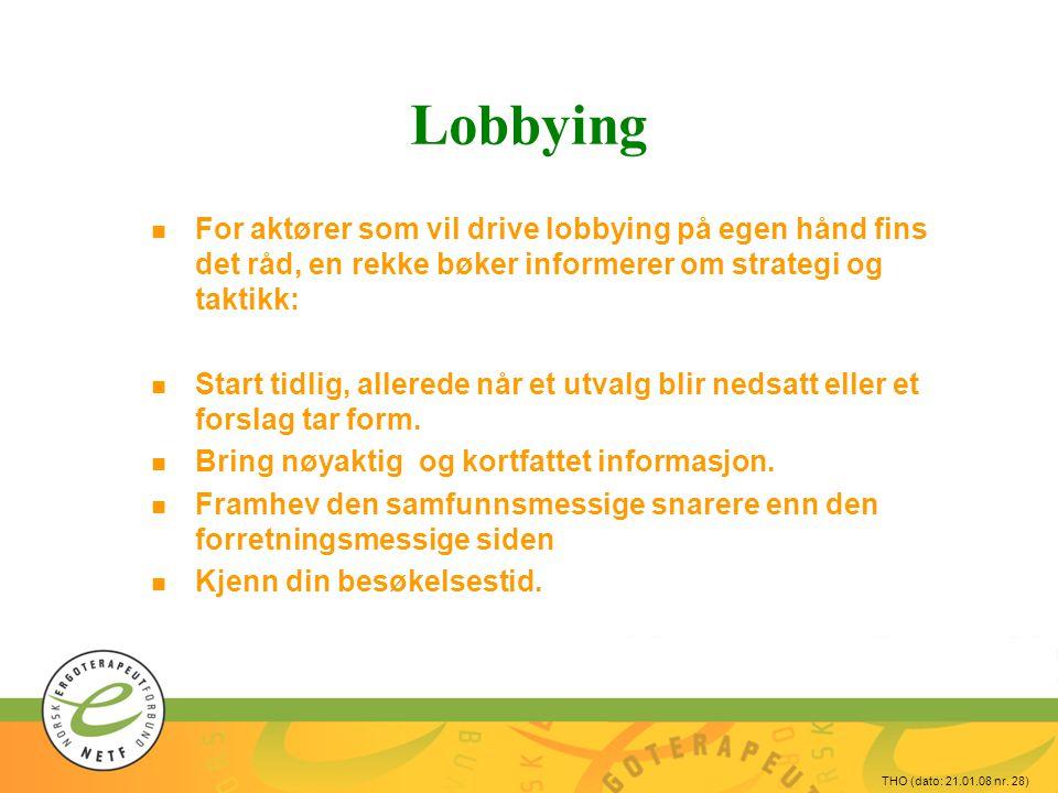 THO (dato: 21.01.08 nr. 28) Lobbying n For aktører som vil drive lobbying på egen hånd fins det råd, en rekke bøker informerer om strategi og taktikk: