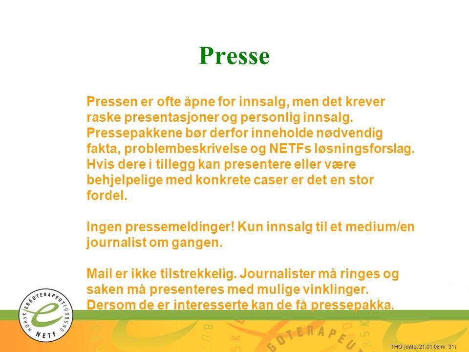 THO (dato: 21.01.08 nr. 31) Presse Pressen er ofte åpne for innsalg, men det krever raske presentasjoner og personlig innsalg. Pressepakkene bør derfo